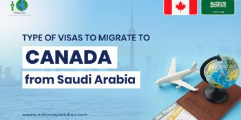 Type of Visas to Migrate to Canada from Saudi Arabia