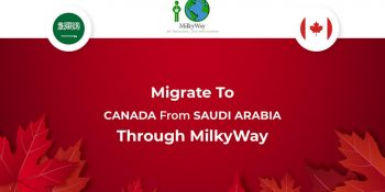 Migrate to Canada from Saudi Arabia through MilkyWay !